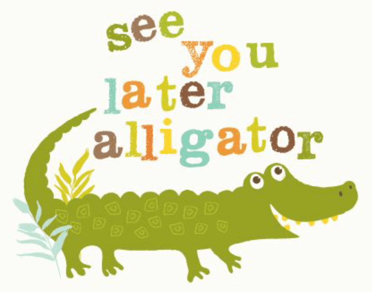 Pinterest See You Later Alligator - See You Later Alligator Free Printable