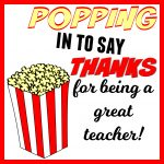 Popping In To Say Thanks | Popcorn Themed Teacher Gift + Free   Free Popcorn Teacher Appreciation Printable